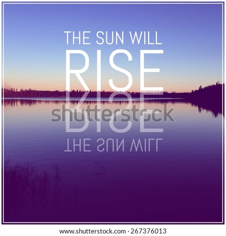 Inspirational Typographic Quote - The Sun will Rise  - stock photo