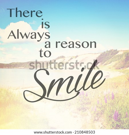 Inspirational Typographic Quote - There is always a reason to smile - stock photo