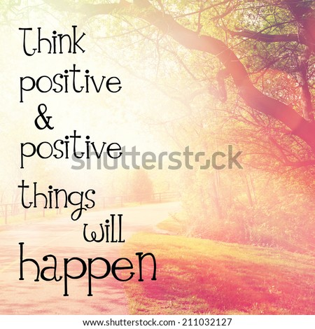 Inspirational Typographic Quote - Think positive & positive things will happen - stock photo