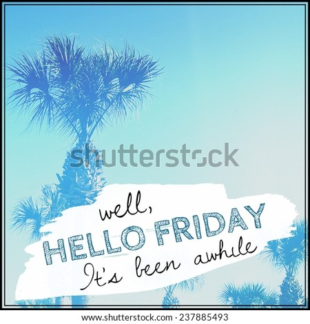 Inspirational Typographic Quote - Well hello Friday it's been awhile - stock photo