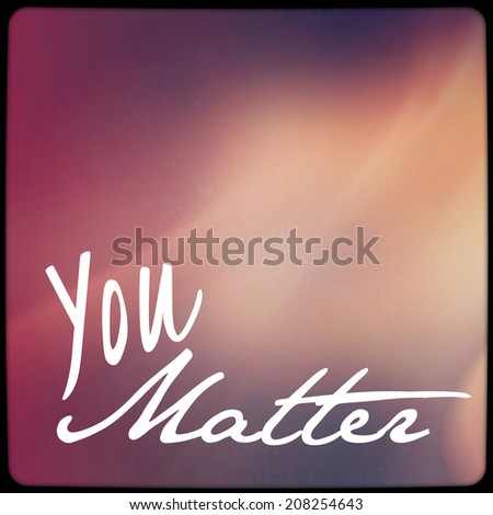 Inspirational Typographic Quote - you matter - stock photo