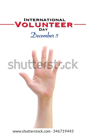 International Volunteer Day for Economic and Social Development on December 5: Woman human hand raising upward on white background showing vote, volunteering, participation, concept/ campaign  - stock photo