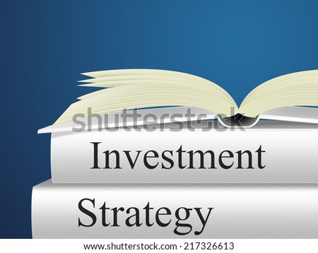 Investment Strategy Showing Planning Invests And Savings - stock photo