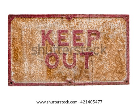 Isolated Rusty Keep Out Sign On A White Background - stock photo