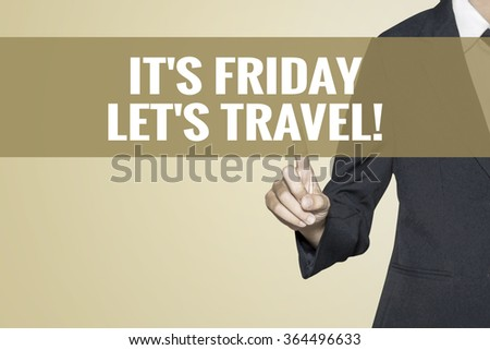It's Friday, Let's Travel word on vintage background retro virtual screen touch by business woman on white background - stock photo