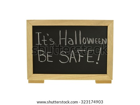 It's Halloween Be Safe! Blackboard Sign isolated on white background - stock photo
