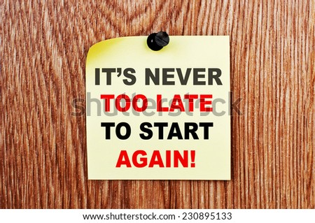 It's never too late to start again. Motivational concept - stock photo