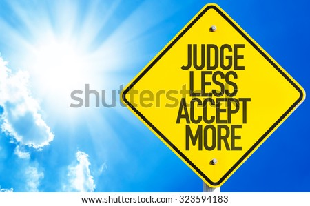 Judge Less Accept More sign with sky background - stock photo