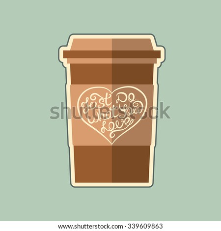 Just Do What You Love. Inspirational And Motivational Calligraphic Inscription On A Cup Of Coffee Takeaway - stock photo