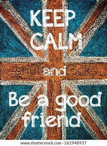 Keep Calm and be a good friend.United Kingdom (British Union jack) flag, vintage hand drawing with chalk on blackboard, lifestyle concept - stock photo