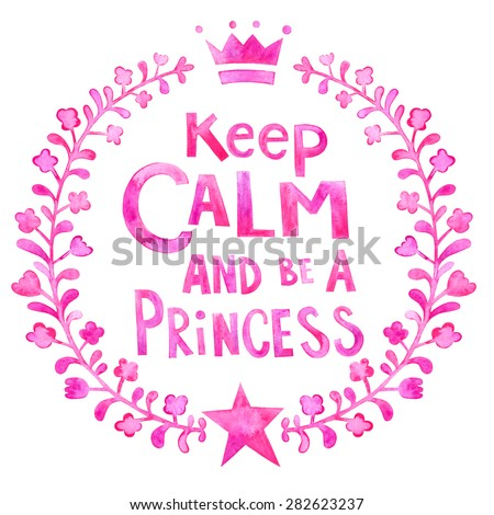KEEP CALM AND BE A PRINCESS lettering. Keep calm and be a princess watercolor poster or card. Pink flower watercolor wreath. - stock photo