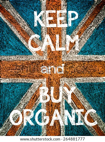 Keep Calm and Buy Organic. United Kingdom (British Union jack) flag, vintage hand drawing with chalk on blackboard, humor concept image - stock photo