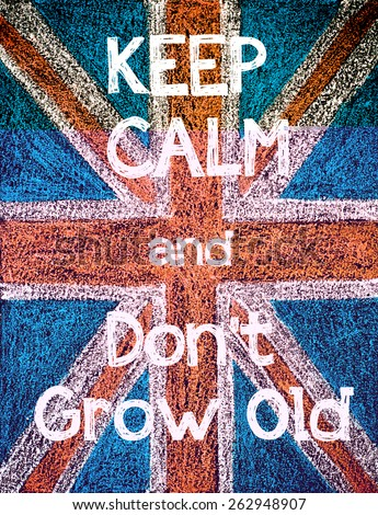 Keep Calm and don't Grow Old.United Kingdom (British Union jack) flag, vintage hand drawing with chalk on blackboard, lifestyle concept - stock photo