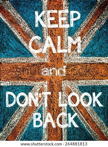 Keep Calm and Don't Look Back. United Kingdom (British Union jack) flag, vintage hand drawing with chalk on blackboard, humor concept image - stock photo