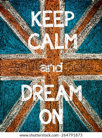 Keep Calm and Dream On. United Kingdom (British Union jack) flag, vintage hand drawing with chalk on blackboard, humor concept image - stock photo