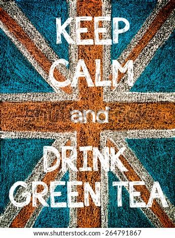 Keep Calm and Drink Green Tea. United Kingdom (British Union jack) flag, vintage hand drawing with chalk on blackboard, humor concept image - stock photo