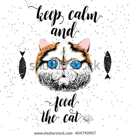 Keep calm and feed the cat. Sign with cute smiling cat. Motivational lettering on texture background. Inscriptions for pet lovers. Inspirational typographic calligraphy. Demanding phrase. - stock photo