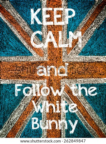 Keep Calm and Follow the White Bunny.United Kingdom (British Union jack) flag, vintage hand drawing with chalk on blackboard, lifestyle concept - stock photo