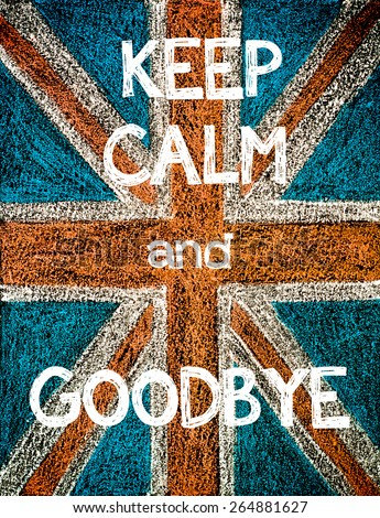 Keep Calm and Goodbye. United Kingdom (British Union jack) flag, vintage hand drawing with chalk on blackboard, humor concept image - stock photo