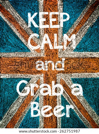 Keep Calm and Grab a Beer. United Kingdom (British Union jack) flag background, hand drawing with chalk on blackboard, vintage concept - stock photo
