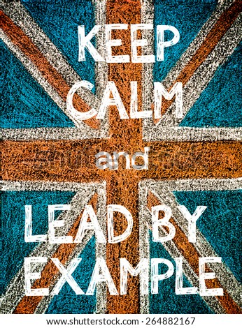 Keep Calm and Lead by Example. United Kingdom (British Union jack) flag, vintage hand drawing with chalk on blackboard, humor concept image - stock photo