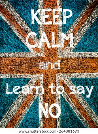 Keep Calm and Learn to Say NO. United Kingdom (British Union jack) flag, vintage hand drawing with chalk on blackboard, humor concept image - stock photo