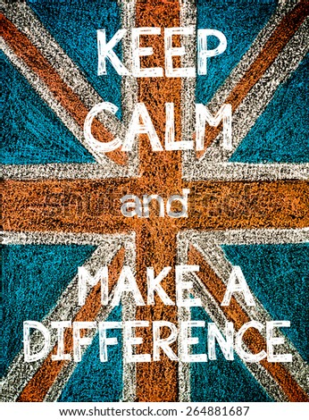 Keep Calm and Make a Difference. United Kingdom (British Union jack) flag, vintage hand drawing with chalk on blackboard, humor concept image - stock photo