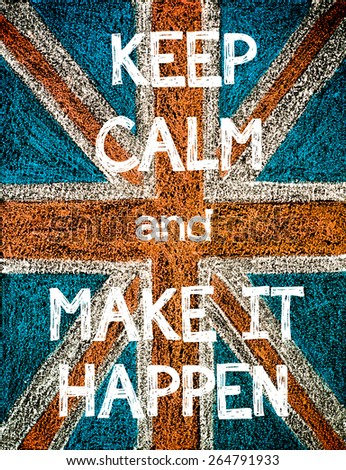 Keep Calm and Make it Happen. United Kingdom (British Union jack) flag, vintage hand drawing with chalk on blackboard, humor concept image - stock photo