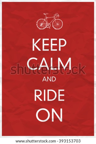 Keep Calm And Ride On. Raster version - stock photo