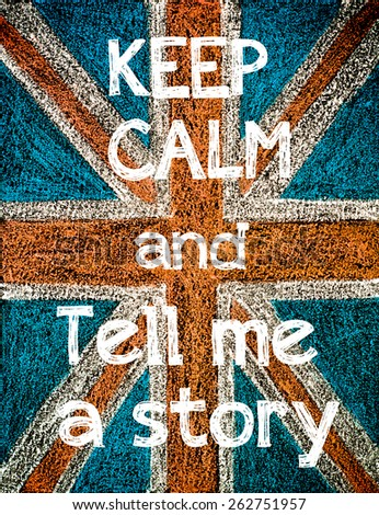 Keep Calm and Tell me a Story. United Kingdom (British Union jack) flag background, hand drawing with chalk on blackboard, vintage concept - stock photo