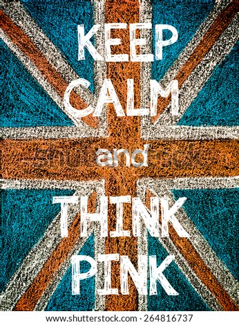 Keep Calm and Think Pink. United Kingdom (British Union jack) flag, vintage hand drawing with chalk on blackboard, humor concept image - stock photo