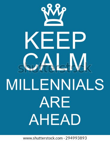 Keep Calm Millennials are Ahead blue sign making a great concept - stock photo