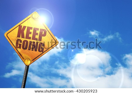 keep going, 3D rendering, glowing yellow traffic sign  - stock photo