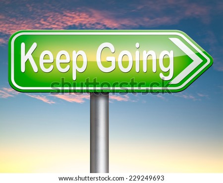 keep going or moving don't quit or stop continue don't give up  - stock photo