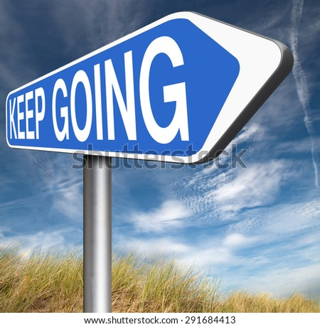 keep going or moving don't quit or stop continue don't give up road sign arrow  - stock photo
