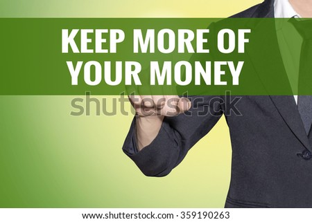 Keep More Of Your Money word Business man touch on vintage yellow green tab virtual screen - stock photo