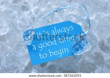 Label On Ice With Always Good Time To Begin - stock photo