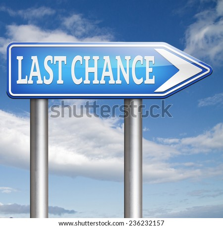 last chance and final warning or opportunity or call now or never  - stock photo