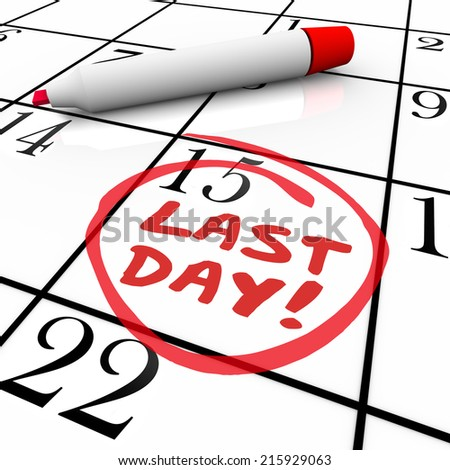 Last Day words written in red marker ink on a calendar date and circled as a reminder of the deadline, due period or expiration - stock photo