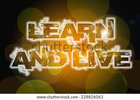 Learn And Live Concept text on background - stock photo