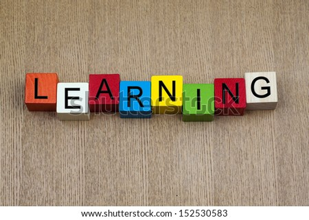 Learning sign / design, in letters and writing, for education, teaching, studying, business skills, training concepts and learning. - stock photo