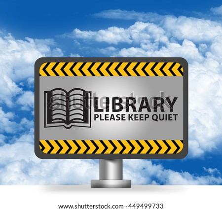 Library Please Keep Quiet Notification, Warning Sign on Metallic Billboard or Banner in Blue Sky Background - stock photo