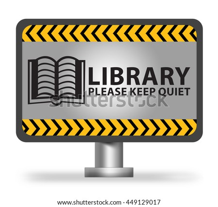 Library Please Keep Quiet Notification, Warning Sign on Metallic Billboard or Banner Isolated On White Background - stock photo