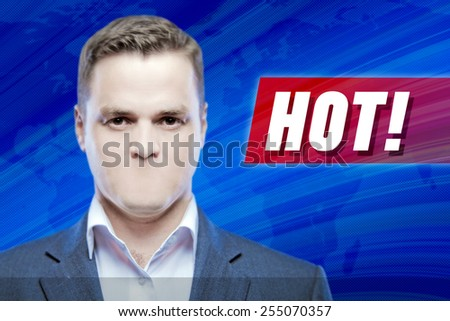 """Lies and hidden problems, television announcer  without a mouth on a background of the inscription """"Hot!""""  - stock photo"""