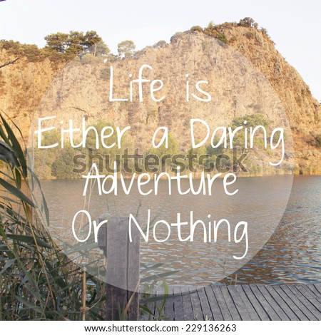 Life is Either a Daring Adventure or Nothing / Inspirational Motivational Travel Journey Quote Design - stock photo