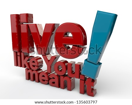 live like you mean it over white bakcground - stock photo