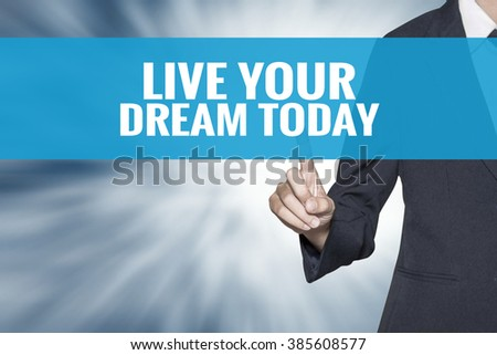 Live Your Dream Today word on virtual screen touch by business woman cyan sky tab - stock photo