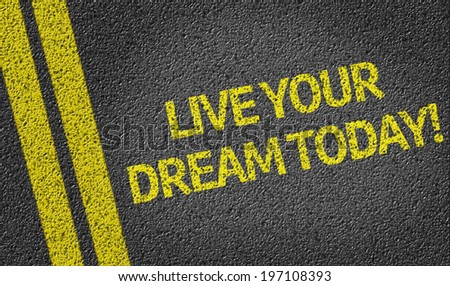 Live your Dream Today written on the road - stock photo