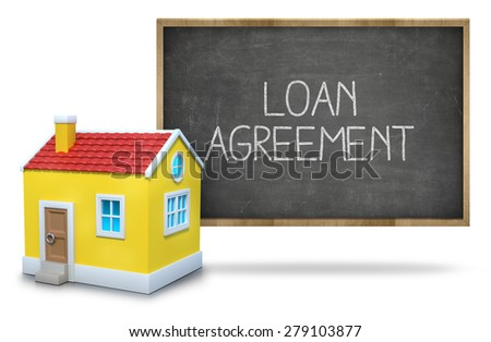 Loan agreement text on blackboard with 3d house front of blackboard on white background - stock photo