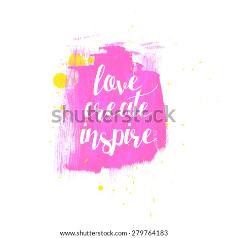 Love Create Inspire typography poster in bright pink color. Beautiful painted background. Inspirational quotes. - stock photo